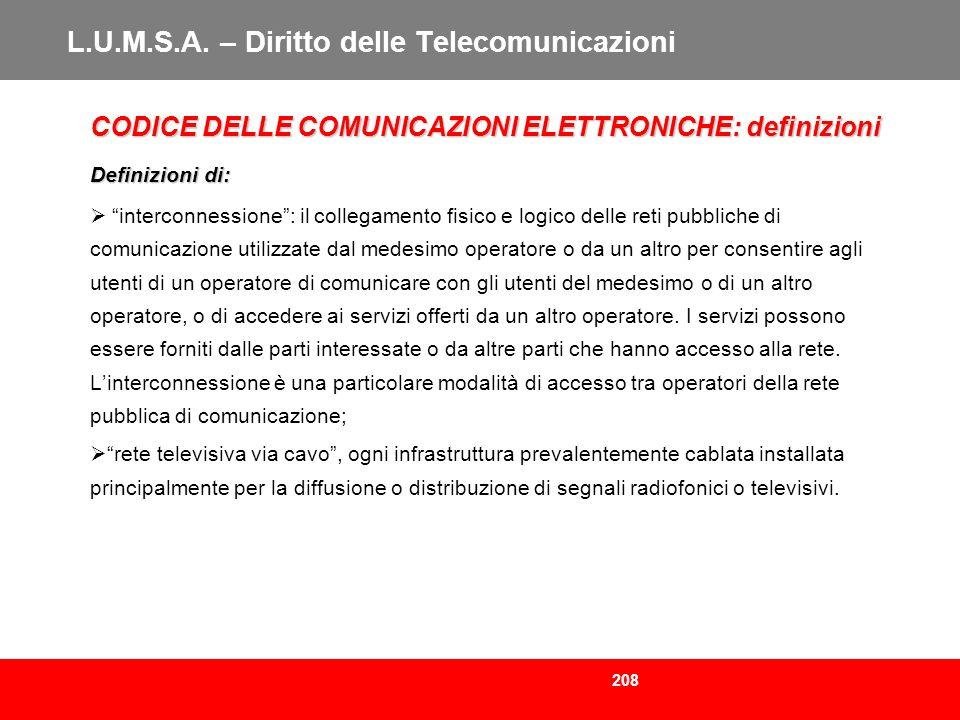 208 L.U.M.S.A. – Diritto delle Telecomunicazioni CODICE DELLE COMUNICAZIONI ELETTRONICHE: definizioni Definizioni di: interconnessione: il collegament
