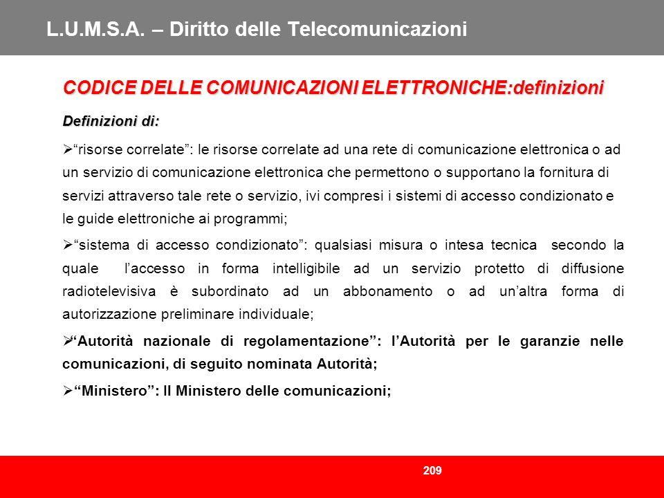 209 L.U.M.S.A. – Diritto delle Telecomunicazioni CODICE DELLE COMUNICAZIONI ELETTRONICHE:definizioni Definizioni di: risorse correlate: le risorse cor