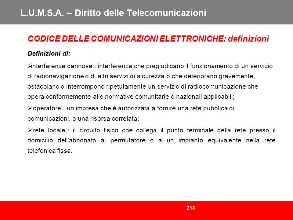 213 L.U.M.S.A. – Diritto delle Telecomunicazioni CODICE DELLE COMUNICAZIONI ELETTRONICHE: definizioni Definizioni di: interferenze dannose: interferen