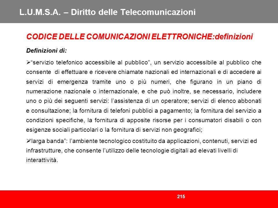 215 L.U.M.S.A. – Diritto delle Telecomunicazioni CODICE DELLE COMUNICAZIONI ELETTRONICHE:definizioni Definizioni di: servizio telefonico accessibile a