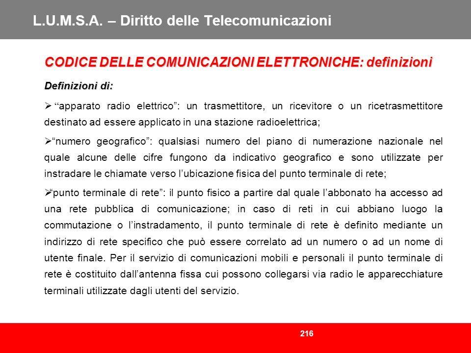 216 L.U.M.S.A. – Diritto delle Telecomunicazioni CODICE DELLE COMUNICAZIONI ELETTRONICHE: definizioni Definizioni di: apparato radio elettrico: un tra