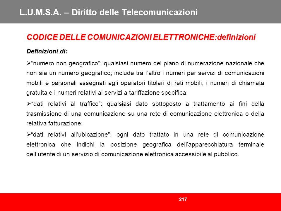 217 L.U.M.S.A. – Diritto delle Telecomunicazioni CODICE DELLE COMUNICAZIONI ELETTRONICHE:definizioni Definizioni di: numero non geografico: qualsiasi