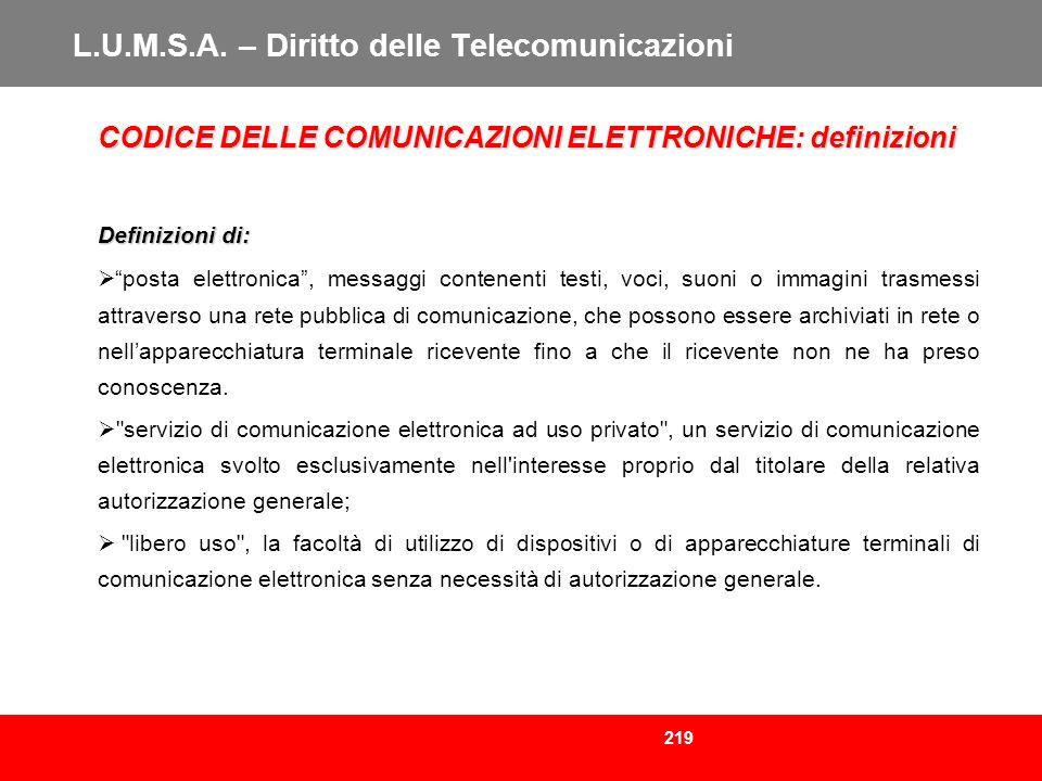 219 L.U.M.S.A. – Diritto delle Telecomunicazioni CODICE DELLE COMUNICAZIONI ELETTRONICHE: definizioni Definizioni di: posta elettronica, messaggi cont