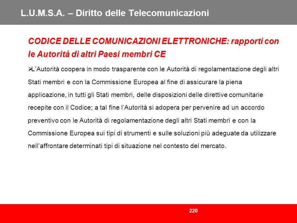 220 L.U.M.S.A. – Diritto delle Telecomunicazioni CODICE DELLE COMUNICAZIONI ELETTRONICHE: rapporti con le Autorità di altri Paesi membri CE LAutorità