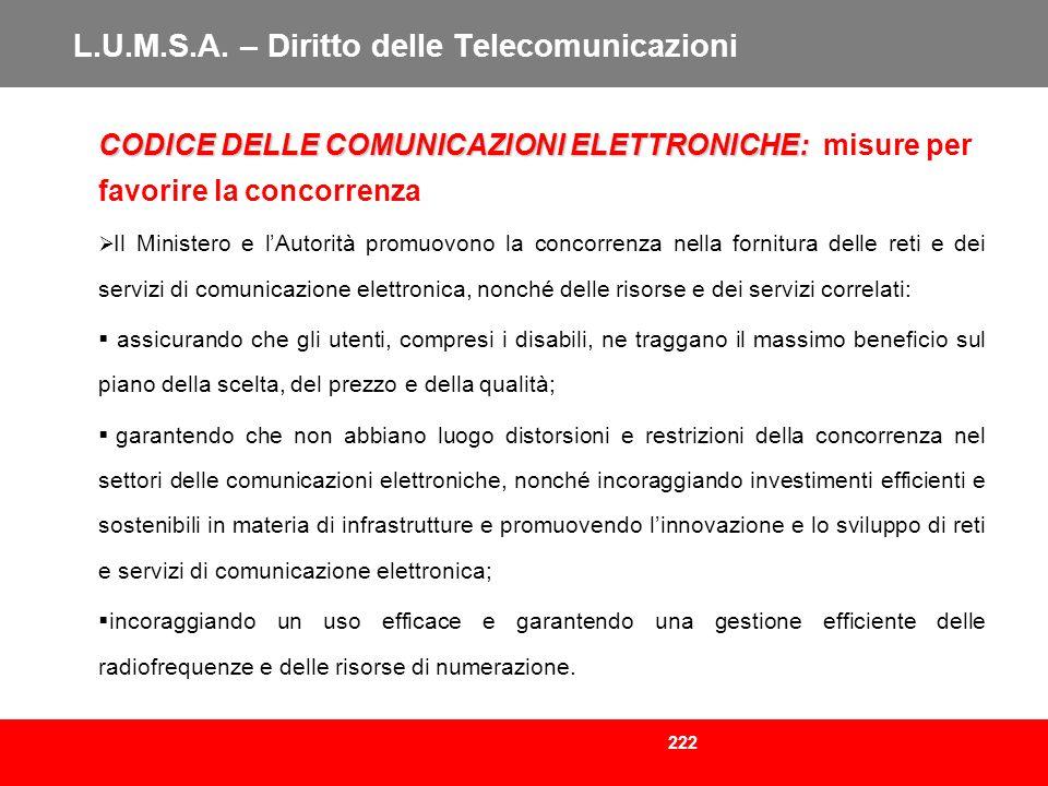 222 L.U.M.S.A. – Diritto delle Telecomunicazioni CODICE DELLE COMUNICAZIONI ELETTRONICHE: CODICE DELLE COMUNICAZIONI ELETTRONICHE: misure per favorire