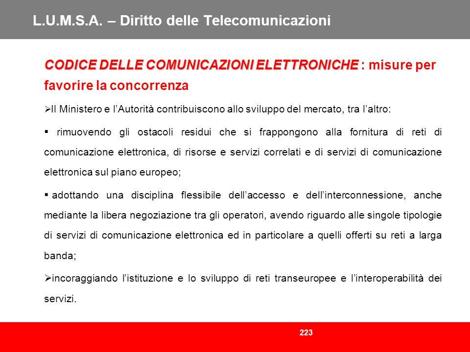 223 L.U.M.S.A. – Diritto delle Telecomunicazioni CODICE DELLE COMUNICAZIONI ELETTRONICHE CODICE DELLE COMUNICAZIONI ELETTRONICHE : misure per favorire