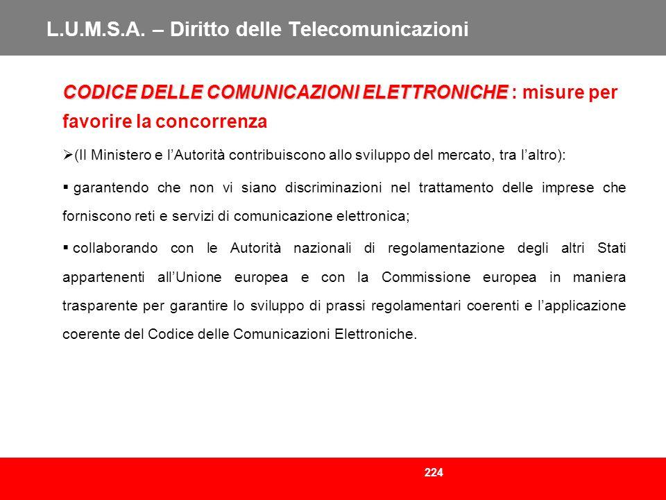 224 L.U.M.S.A. – Diritto delle Telecomunicazioni CODICE DELLE COMUNICAZIONI ELETTRONICHE CODICE DELLE COMUNICAZIONI ELETTRONICHE : misure per favorire