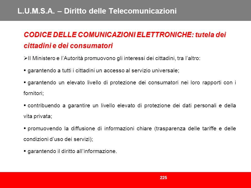 225 L.U.M.S.A. – Diritto delle Telecomunicazioni CODICE DELLE COMUNICAZIONI ELETTRONICHE: tutela dei cittadini e dei consumatori Il Ministero e lAutor