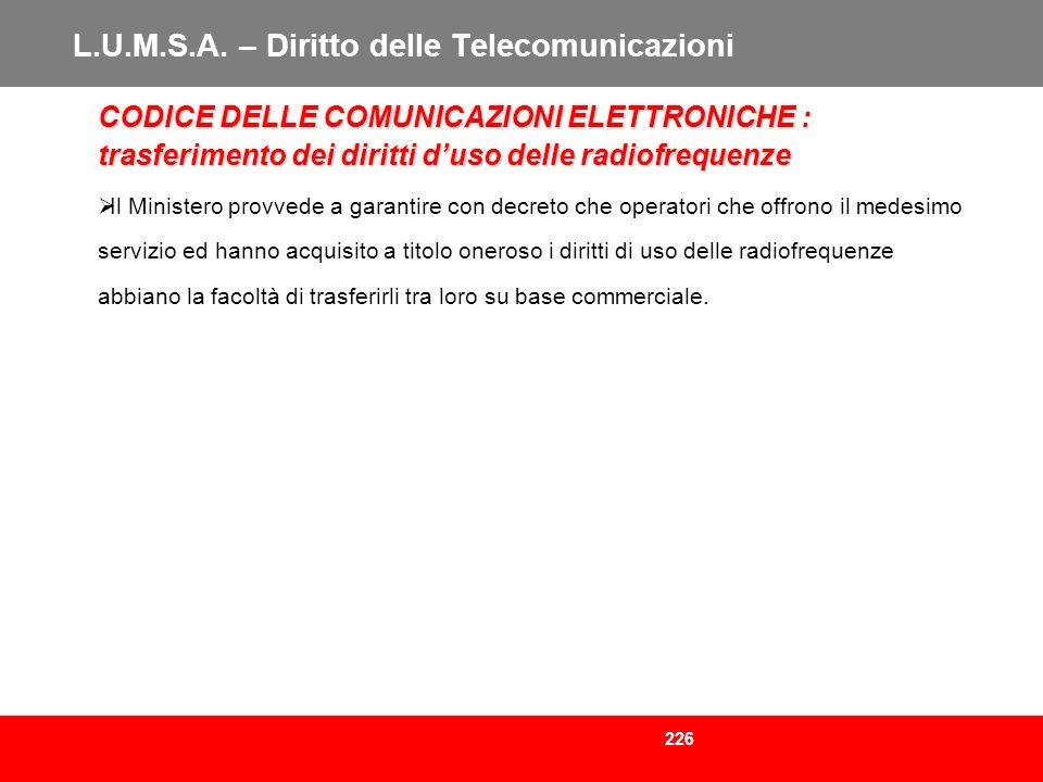 226 L.U.M.S.A. – Diritto delle Telecomunicazioni CODICE DELLE COMUNICAZIONI ELETTRONICHE : trasferimento dei diritti duso delle radiofrequenze Il Mini