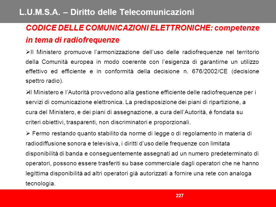227 L.U.M.S.A. – Diritto delle Telecomunicazioni CODICE DELLE COMUNICAZIONI ELETTRONICHE: competenze in tema di radiofrequenze Il Ministero promuove l