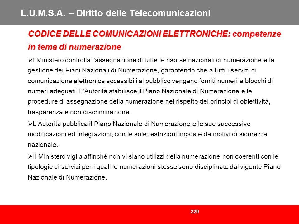 229 L.U.M.S.A. – Diritto delle Telecomunicazioni CODICE DELLE COMUNICAZIONI ELETTRONICHE: competenze in tema di numerazione Il Ministero controlla l'a