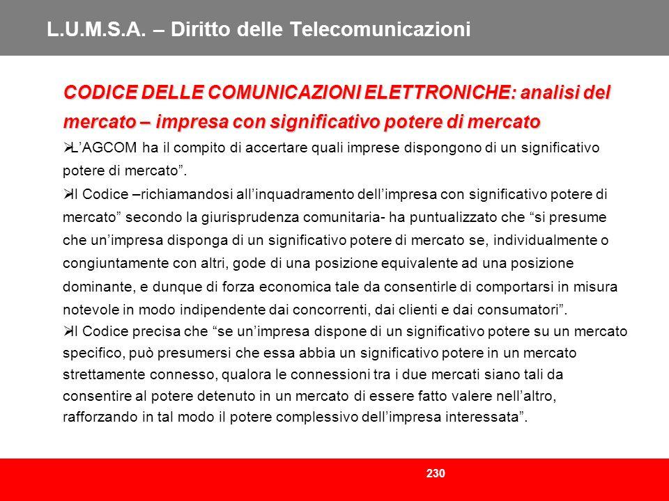 230 L.U.M.S.A. – Diritto delle Telecomunicazioni CODICE DELLE COMUNICAZIONI ELETTRONICHE: analisi del mercato – impresa con significativo potere di me