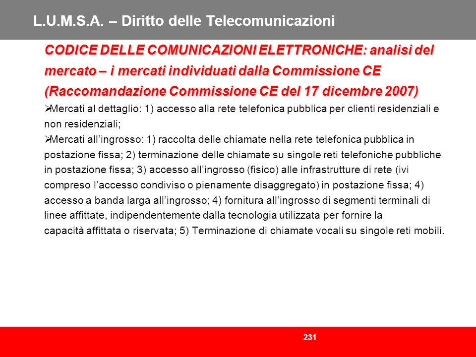 231 L.U.M.S.A. – Diritto delle Telecomunicazioni CODICE DELLE COMUNICAZIONI ELETTRONICHE: analisi del mercato – i mercati individuati dalla Commission