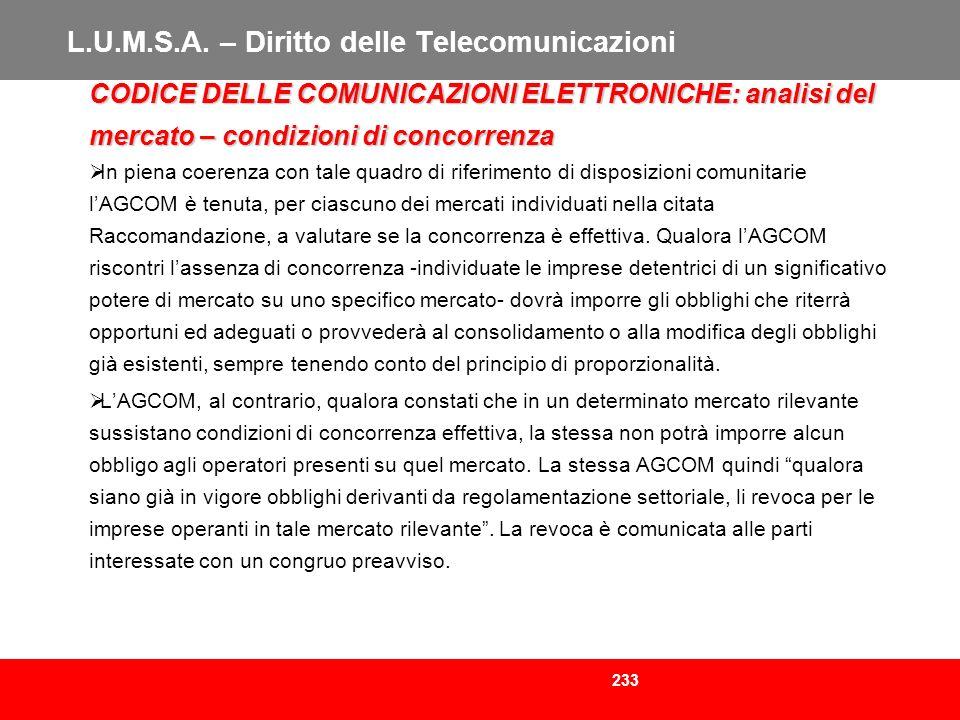 233 L.U.M.S.A. – Diritto delle Telecomunicazioni CODICE DELLE COMUNICAZIONI ELETTRONICHE: analisi del mercato – condizioni di concorrenza In piena coe