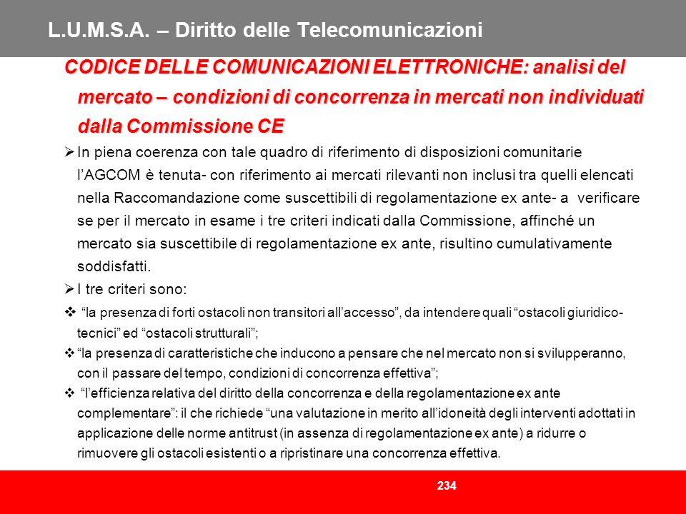 234 L.U.M.S.A. – Diritto delle Telecomunicazioni CODICE DELLE COMUNICAZIONI ELETTRONICHE: analisi del mercato – condizioni di concorrenza in mercati n