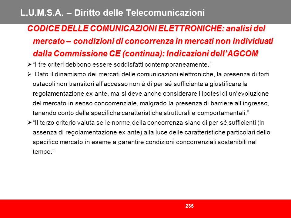 235 L.U.M.S.A. – Diritto delle Telecomunicazioni CODICE DELLE COMUNICAZIONI ELETTRONICHE: analisi del mercato – condizioni di concorrenza in mercati n