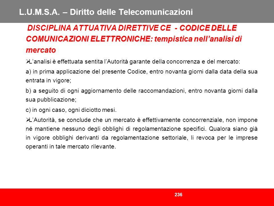 236 L.U.M.S.A. – Diritto delle Telecomunicazioni CODICE DELLE COMUNICAZIONI ELETTRONICHE: tempistica nellanalisi di mercato DISCIPLINA ATTUATIVA DIRET