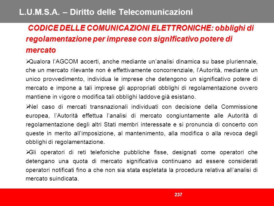 237 L.U.M.S.A. – Diritto delle Telecomunicazioni CODICE DELLE COMUNICAZIONI ELETTRONICHE: obblighi di regolamentazione per imprese con signIficativo p