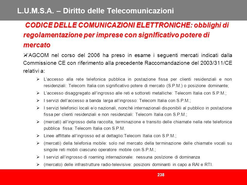 238 L.U.M.S.A. – Diritto delle Telecomunicazioni CODICE DELLE COMUNICAZIONI ELETTRONICHE: obblighi di regolamentazione per imprese con signIficativo p