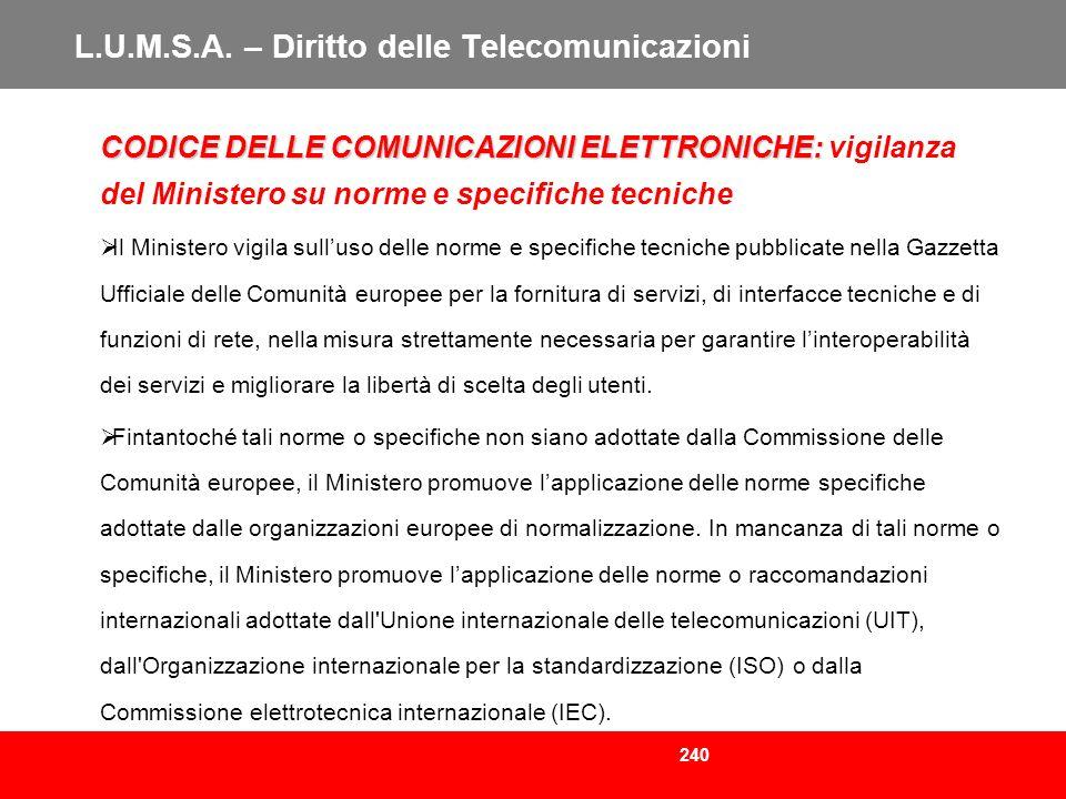 240 L.U.M.S.A. – Diritto delle Telecomunicazioni CODICE DELLE COMUNICAZIONI ELETTRONICHE: CODICE DELLE COMUNICAZIONI ELETTRONICHE: vigilanza del Minis