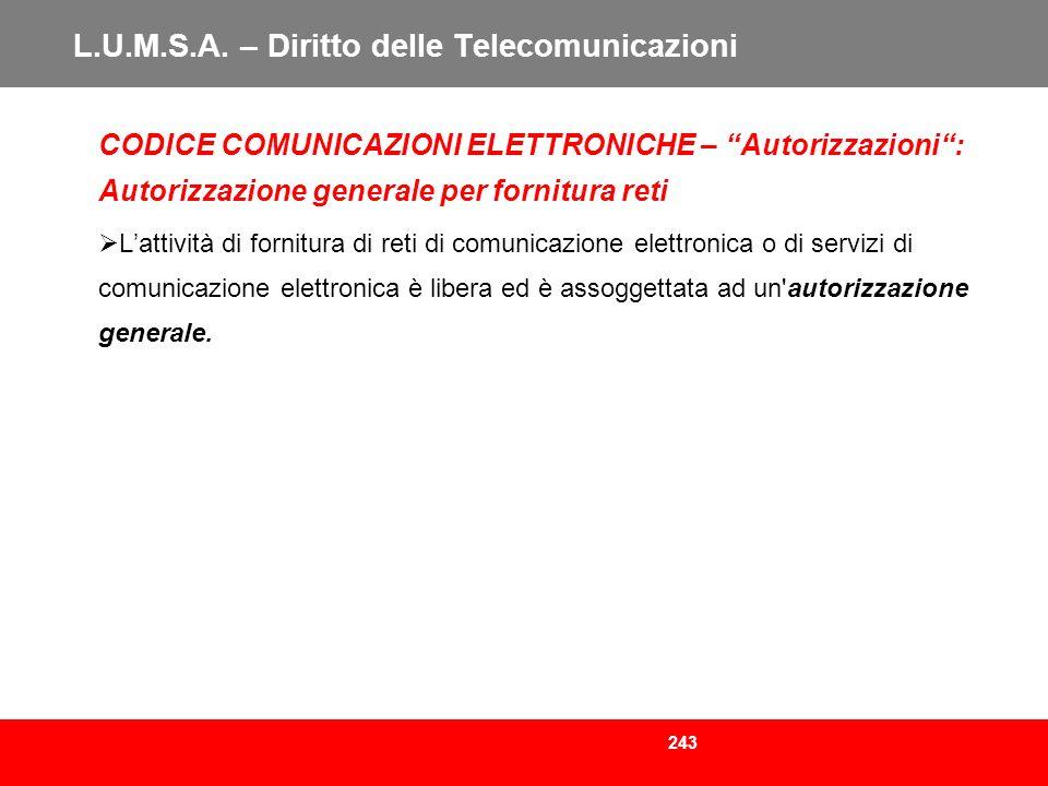 243 L.U.M.S.A. – Diritto delle Telecomunicazioni CODICE COMUNICAZIONI ELETTRONICHE – Autorizzazioni: Autorizzazione generale per fornitura reti Lattiv