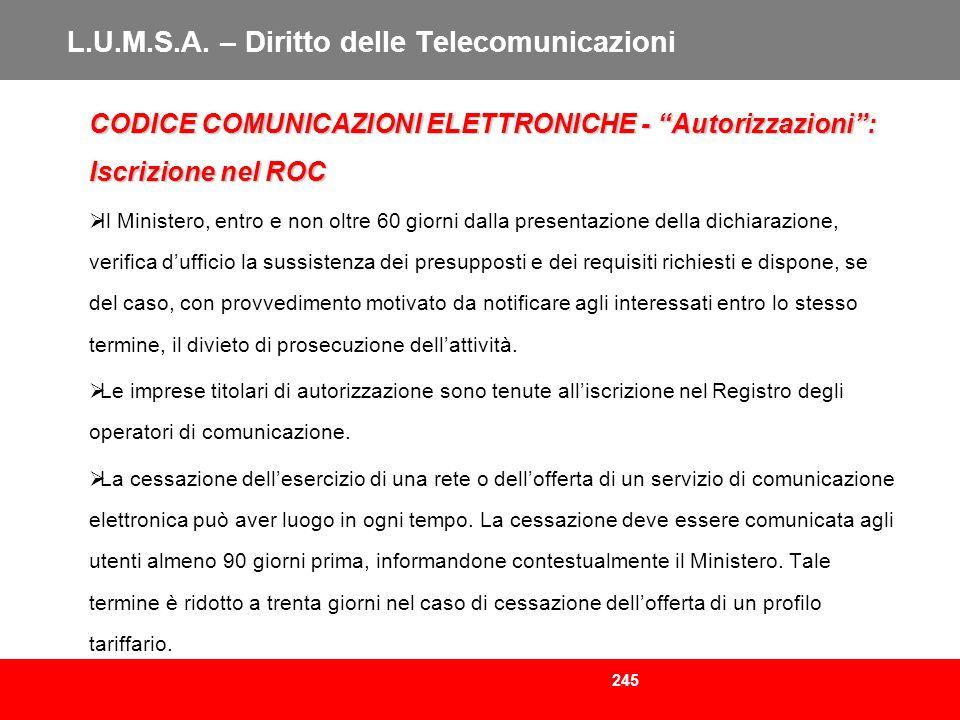 245 L.U.M.S.A. – Diritto delle Telecomunicazioni CODICE COMUNICAZIONI ELETTRONICHE - Autorizzazioni: Iscrizione nel ROC Il Ministero, entro e non oltr