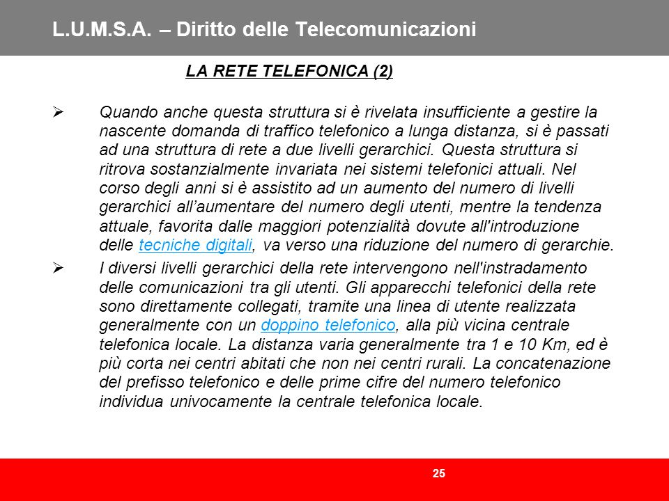 25 L.U.M.S.A. – Diritto delle Telecomunicazioni LA RETE TELEFONICA (2) Quando anche questa struttura si è rivelata insufficiente a gestire la nascente