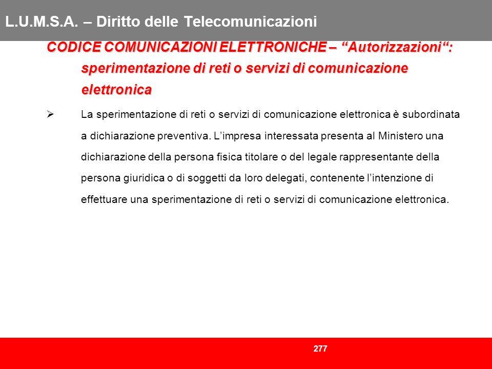 277 L.U.M.S.A. – Diritto delle Telecomunicazioni CODICE COMUNICAZIONI ELETTRONICHE – Autorizzazioni: sperimentazione di reti o servizi di comunicazion