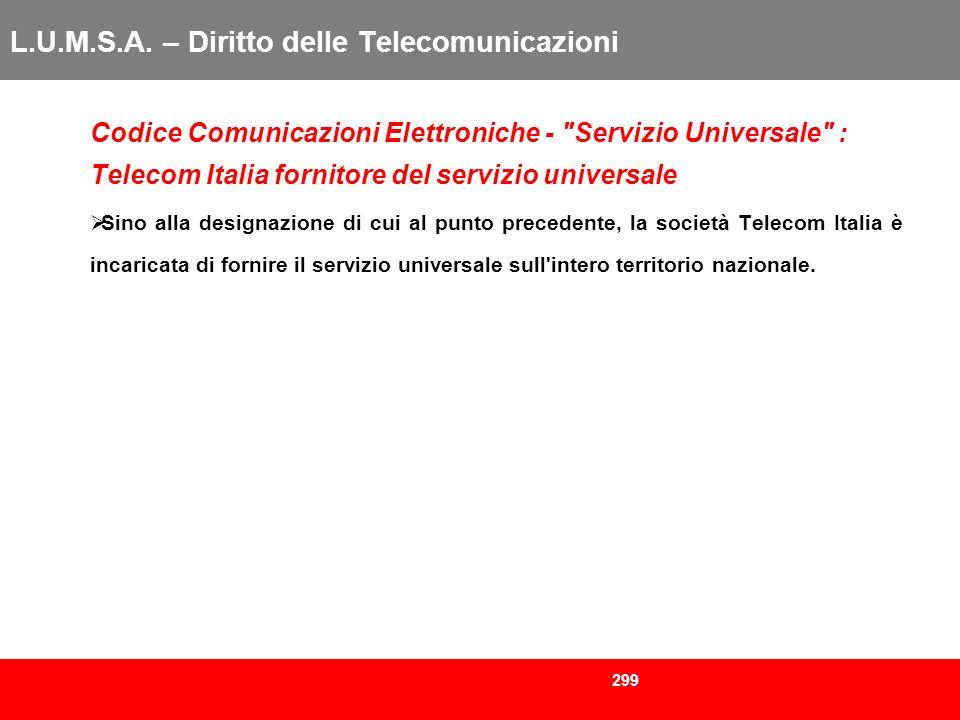 299 L.U.M.S.A. – Diritto delle Telecomunicazioni Codice Comunicazioni Elettroniche -