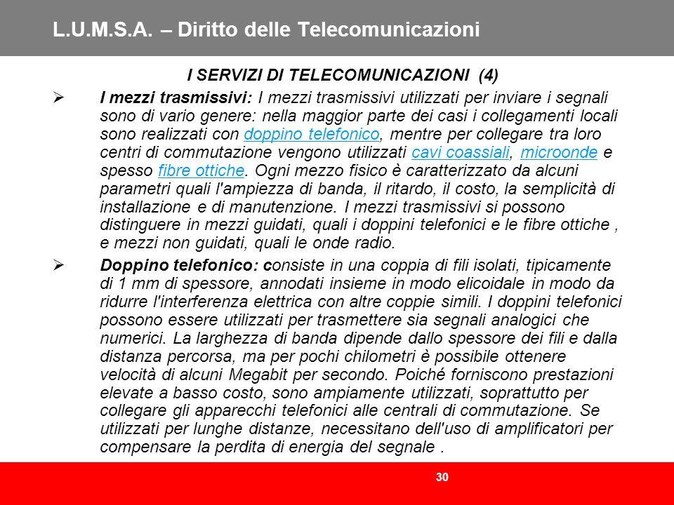 30 L.U.M.S.A. – Diritto delle Telecomunicazioni I SERVIZI DI TELECOMUNICAZIONI (4) I mezzi trasmissivi: I mezzi trasmissivi utilizzati per inviare i s