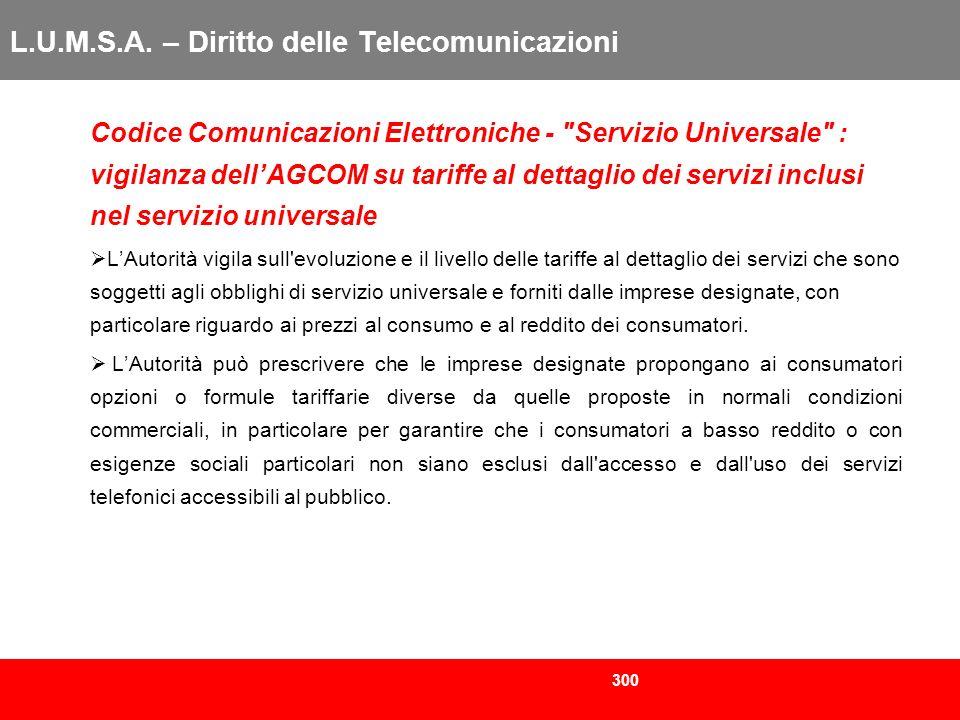 300 L.U.M.S.A. – Diritto delle Telecomunicazioni Codice Comunicazioni Elettroniche -