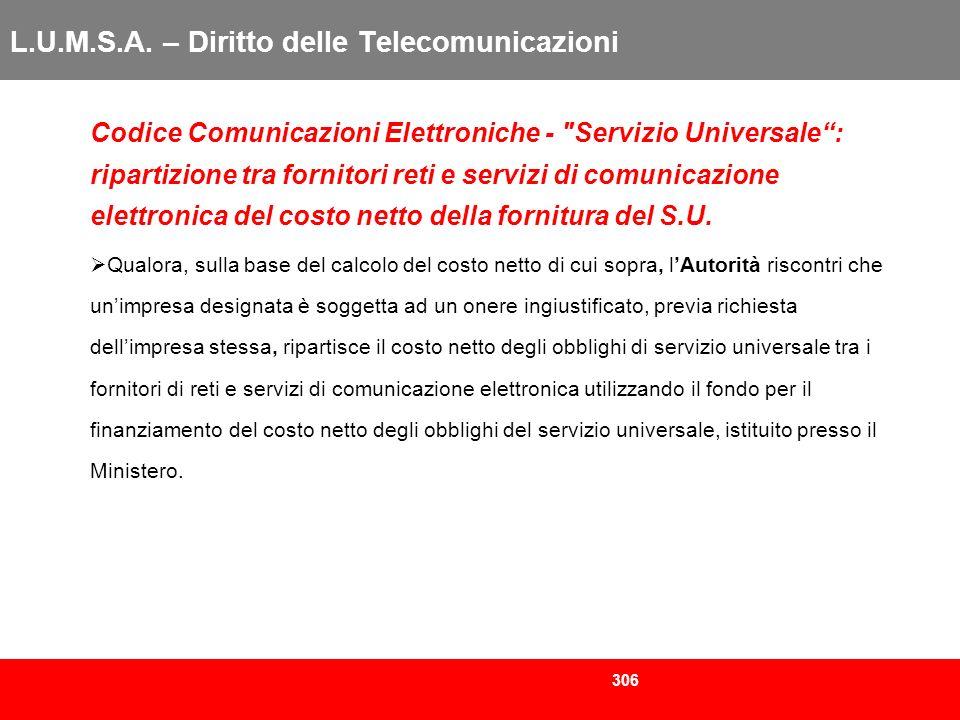 306 L.U.M.S.A. – Diritto delle Telecomunicazioni Codice Comunicazioni Elettroniche -