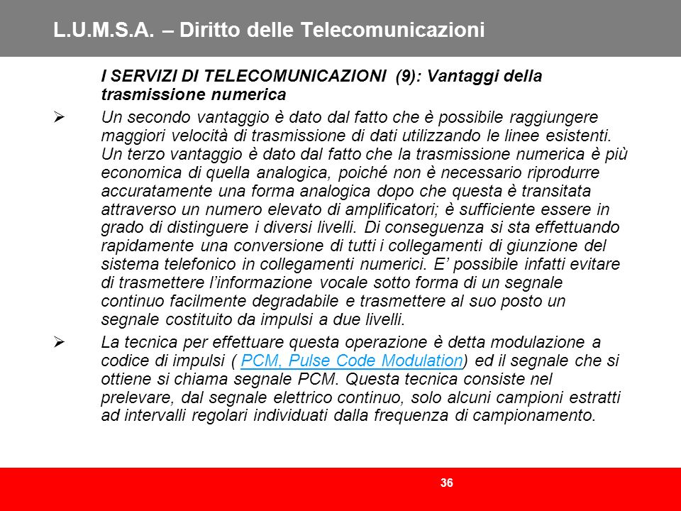 36 L.U.M.S.A. – Diritto delle Telecomunicazioni I SERVIZI DI TELECOMUNICAZIONI (9): Vantaggi della trasmissione numerica Un secondo vantaggio è dato d