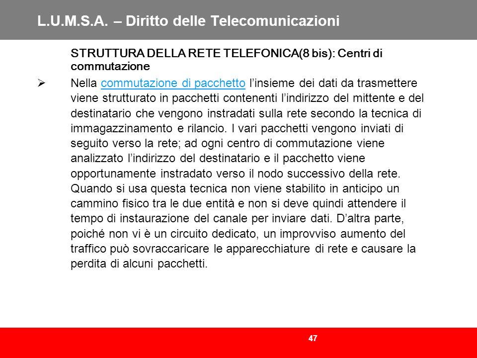 47 L.U.M.S.A. – Diritto delle Telecomunicazioni STRUTTURA DELLA RETE TELEFONICA(8 bis): Centri di commutazione Nella commutazione di pacchetto linsiem