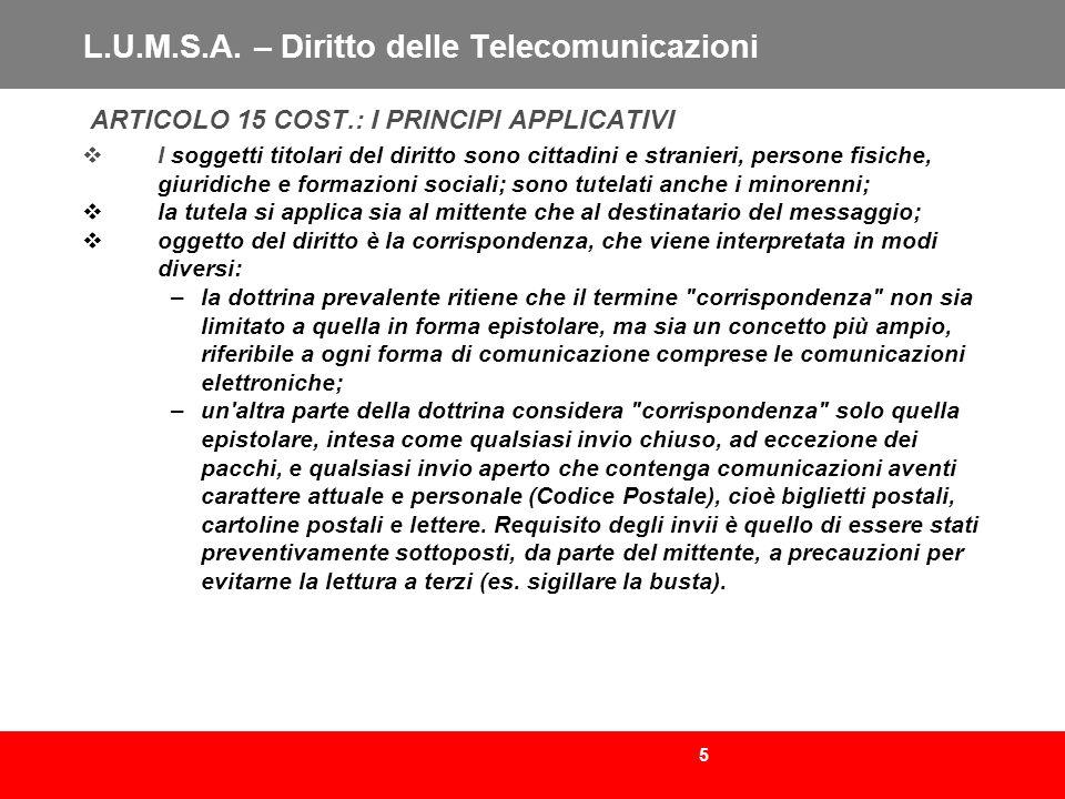 5 L.U.M.S.A. – Diritto delle Telecomunicazioni ARTICOLO 15 COST.: I PRINCIPI APPLICATIVI I soggetti titolari del diritto sono cittadini e stranieri, p
