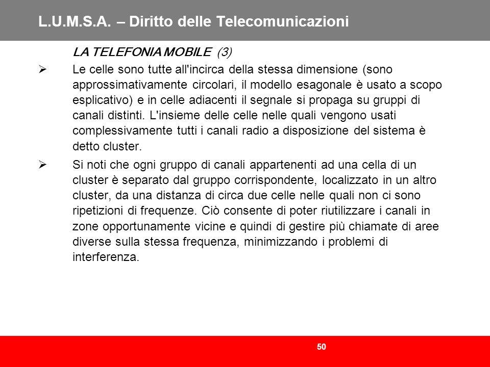 50 L.U.M.S.A. – Diritto delle Telecomunicazioni LA TELEFONIA MOBILE (3) Le celle sono tutte all'incirca della stessa dimensione (sono approssimativame
