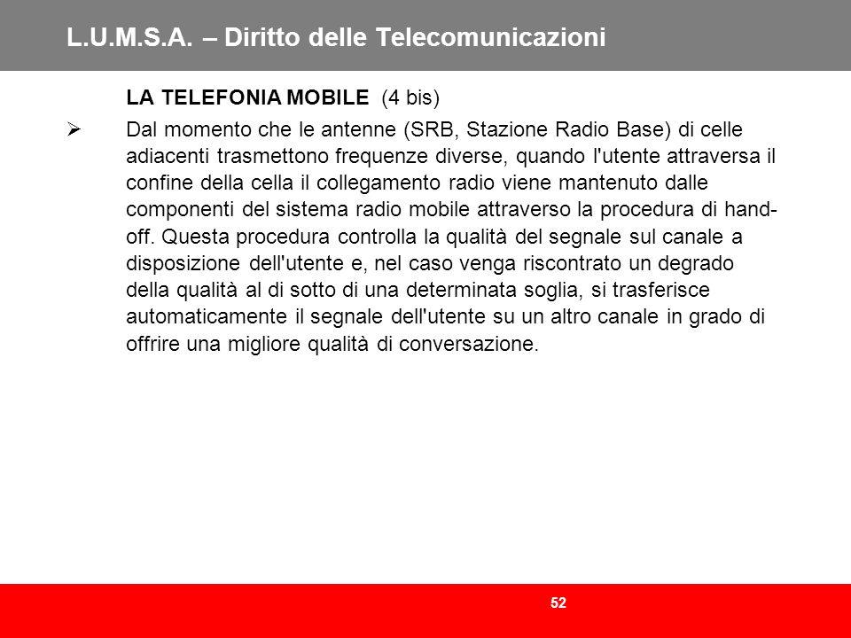 52 L.U.M.S.A. – Diritto delle Telecomunicazioni LA TELEFONIA MOBILE (4 bis) Dal momento che le antenne (SRB, Stazione Radio Base) di celle adiacenti t