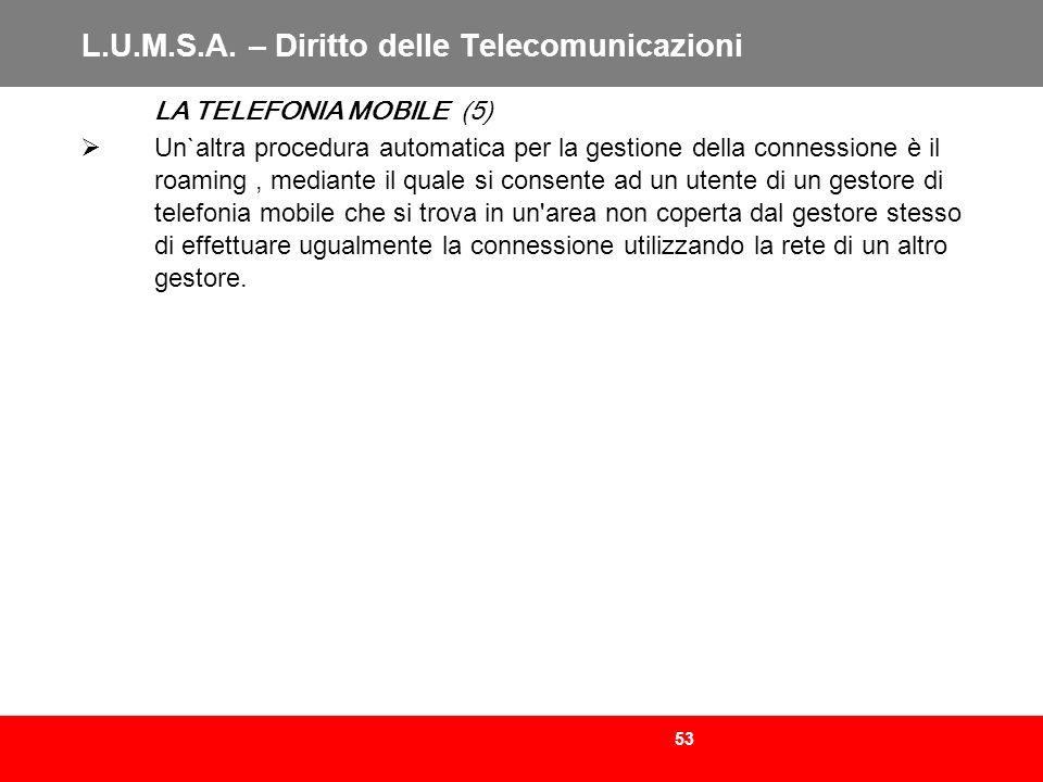 53 L.U.M.S.A. – Diritto delle Telecomunicazioni LA TELEFONIA MOBILE (5) Un`altra procedura automatica per la gestione della connessione è il roaming,