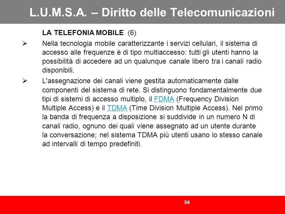54 L.U.M.S.A. – Diritto delle Telecomunicazioni LA TELEFONIA MOBILE (6) Nella tecnologia mobile caratterizzante i servizi cellulari, il sistema di acc