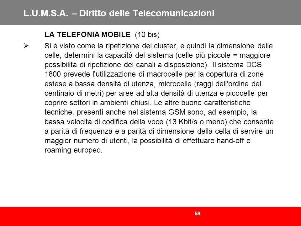59 L.U.M.S.A. – Diritto delle Telecomunicazioni LA TELEFONIA MOBILE (10 bis) Si è visto come la ripetizione dei cluster, e quindi la dimensione delle