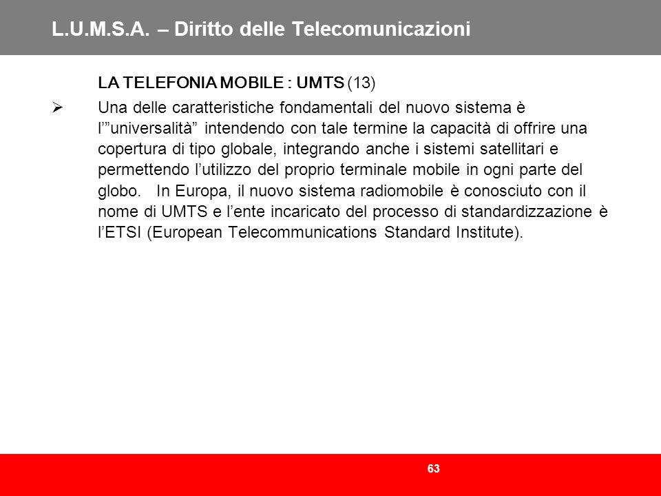63 L.U.M.S.A. – Diritto delle Telecomunicazioni LA TELEFONIA MOBILE : UMTS (13) Una delle caratteristiche fondamentali del nuovo sistema è luniversali