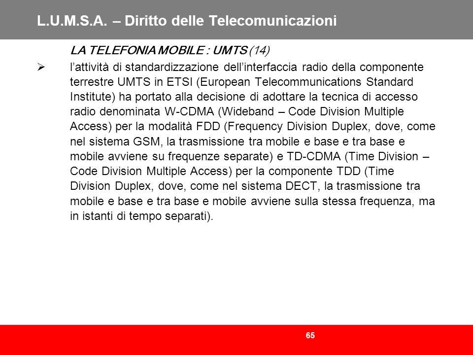 65 L.U.M.S.A. – Diritto delle Telecomunicazioni LA TELEFONIA MOBILE : UMTS (14) lattività di standardizzazione dellinterfaccia radio della componente
