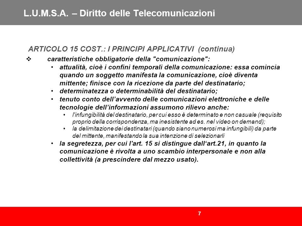 7 L.U.M.S.A. – Diritto delle Telecomunicazioni ARTICOLO 15 COST.: I PRINCIPI APPLICATIVI (continua) caratteristiche obbligatorie della