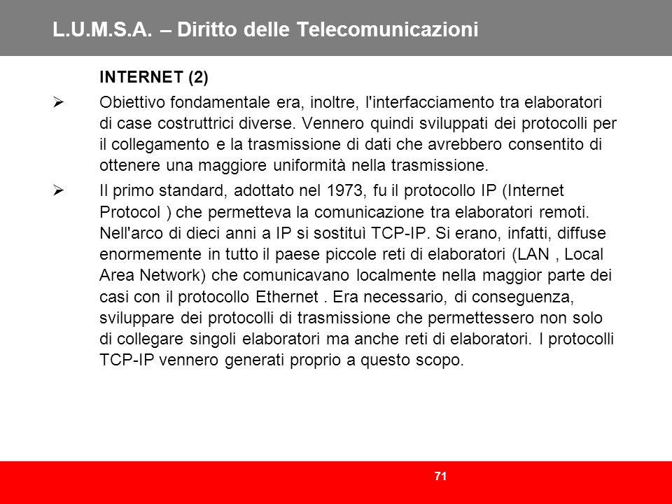71 L.U.M.S.A. – Diritto delle Telecomunicazioni INTERNET (2) Obiettivo fondamentale era, inoltre, l'interfacciamento tra elaboratori di case costruttr