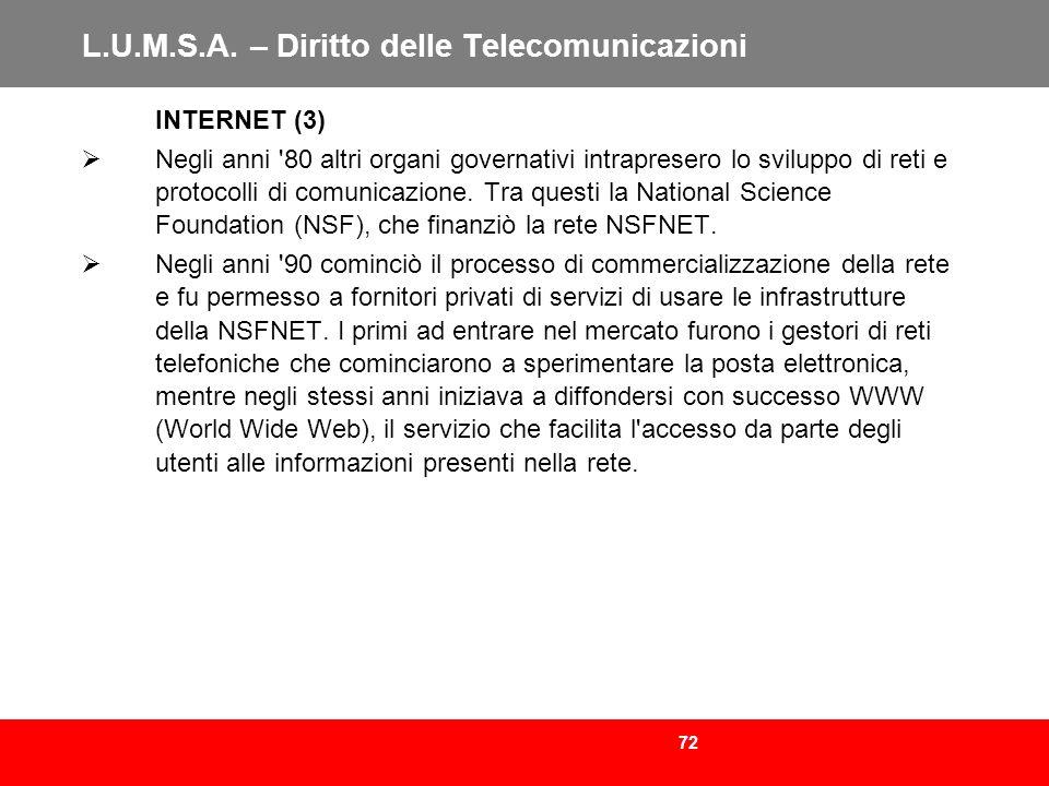 72 L.U.M.S.A. – Diritto delle Telecomunicazioni INTERNET (3) Negli anni '80 altri organi governativi intrapresero lo sviluppo di reti e protocolli di