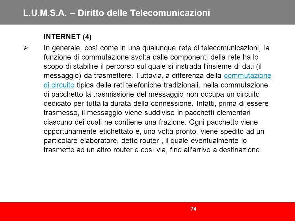 74 L.U.M.S.A. – Diritto delle Telecomunicazioni INTERNET (4) In generale, così come in una qualunque rete di telecomunicazioni, la funzione di commuta