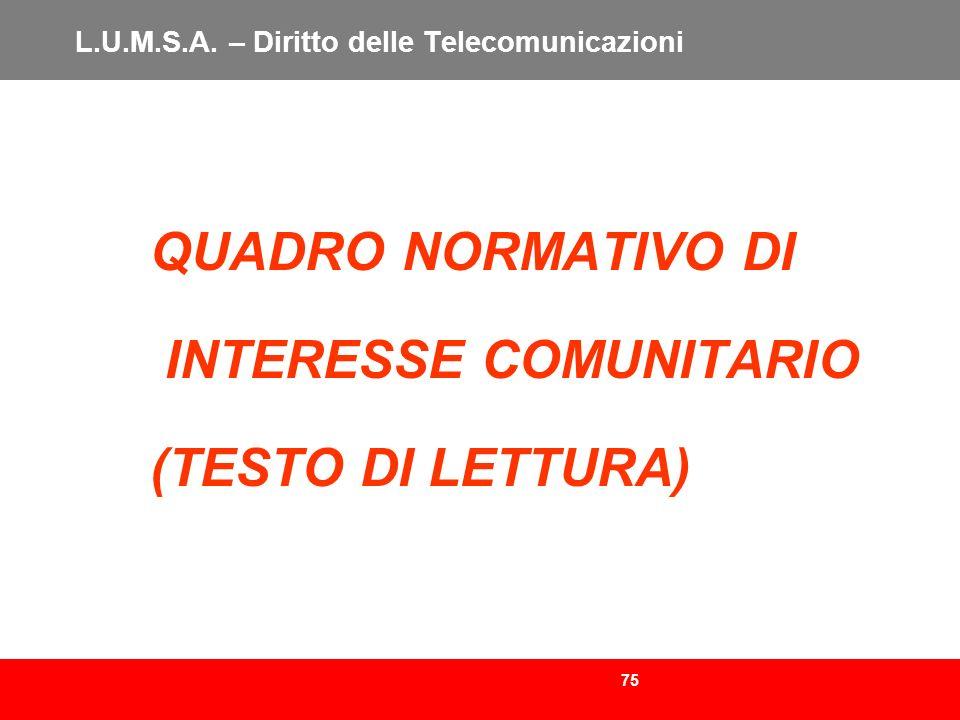 75 L.U.M.S.A. – Diritto delle Telecomunicazioni QUADRO NORMATIVO DI INTERESSE COMUNITARIO (TESTO DI LETTURA)