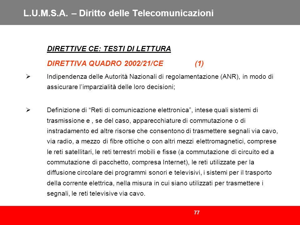 77 L.U.M.S.A. – Diritto delle Telecomunicazioni DIRETTIVE CE: TESTI DI LETTURA DIRETTIVA QUADRO 2002/21/CE (1) Indipendenza delle Autorità Nazionali d