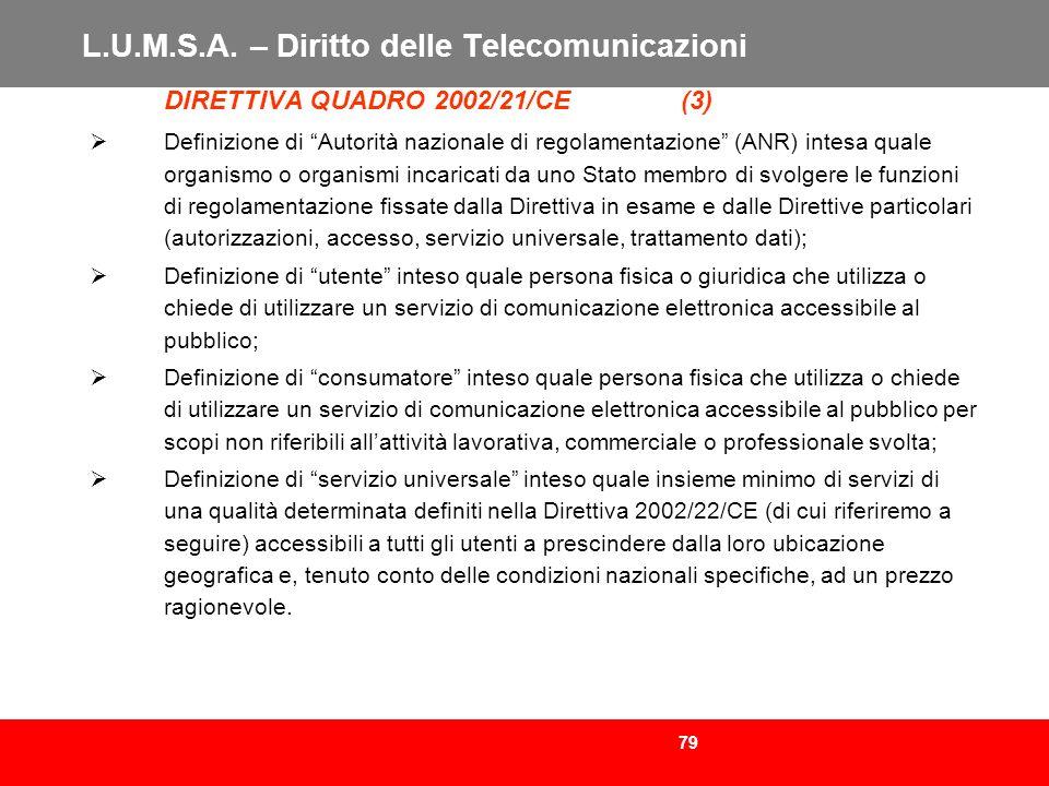 79 L.U.M.S.A. – Diritto delle Telecomunicazioni DIRETTIVA QUADRO 2002/21/CE (3) Definizione di Autorità nazionale di regolamentazione (ANR) intesa qua