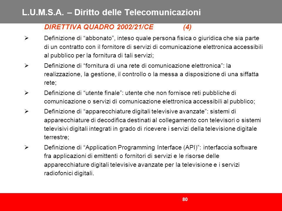 80 L.U.M.S.A. – Diritto delle Telecomunicazioni DIRETTIVA QUADRO 2002/21/CE (4) Definizione di abbonato, inteso quale persona fisica o giuridica che s
